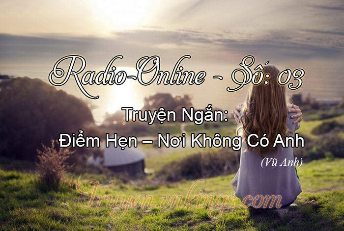 Radio Online Số 03 – Điểm Hẹn Nơi Không Có Anh