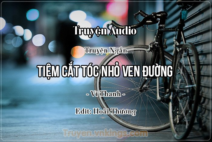 Truyện Audio: Tiệm Cắt Tóc Nhỏ Ven Đường – vnkings.com