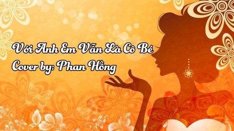 Với Anh Em Vẫn Là Cô Bé [Cover by Phan Hồng]