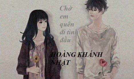 Chờ em quên đi tình đầu – Hoàng Khánh Nhật