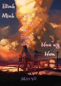 Bình Minh và Hoàng Hôn chỉ đẹp khi bên anh