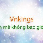 Vnkings – Đam mê không bao giờ tắt!