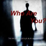 Who Are You? (Anh Là Ai?)
