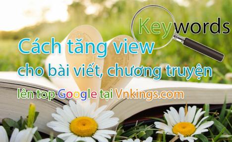 Cách tăng view cho bài viết, chương truyện lên top Google tại Vnkings.com