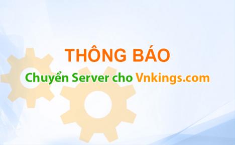 Thông báo: Chuyển Server cho Vnkings.com.