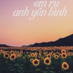 [Tản văn] Khúc ca em ru anh yên bình