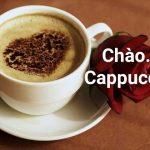Chào… Cappuccino