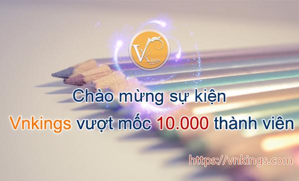 Event: Chào mừng sự kiện Vnkings vượt mốc 10.000 thành viên.