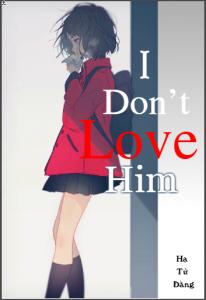 I don't love him (Tôi không yêu anh ấy)