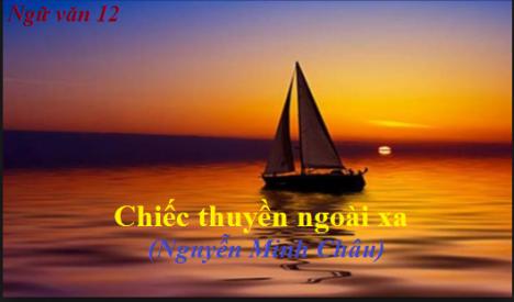 Văn học 12: Chiếc thuyền ngoài xa
