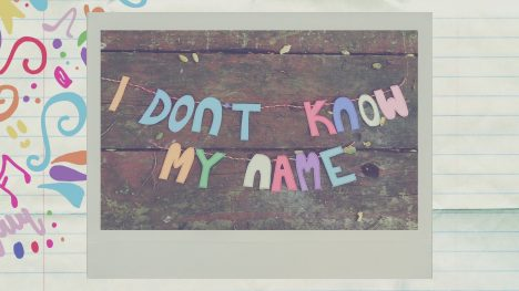 Dành cho em cô gái không biết tên mình là gì!