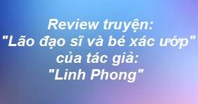 """Review truyện """"Lão đạo sĩ và bé xác ướp"""" của tác giả Linh Phong"""