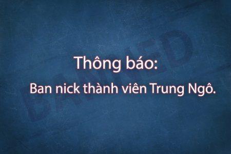 Thông báo: Ban nick thành viên Trung Ngô.