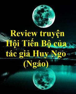 """Review truyện """"Hội Tiến Bộ"""" của tác giả Huy Ngo (Ngáo)"""