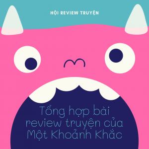 Tổng hợp bài review truyện của Một Khoảnh Khắc – Hội review truyện