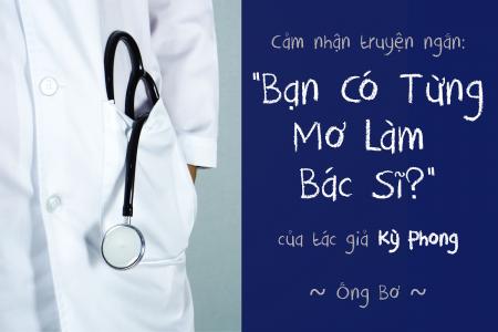 """Bài cảm nhận """"Bạn có từng mơ làm bác sĩ?"""" của tác giả Kỳ Phong"""