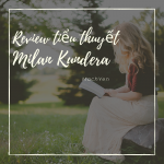 Tiểu thuyết gia tôi đọc – Milan Kundera